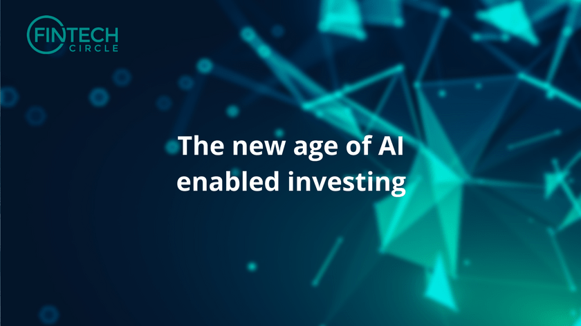 The new age of AI enabled investing - Fintech Circle